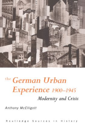 The German Urban Experience: Modernity and Crisis, 1900-1945, 1st Edition (Paperback) book cover