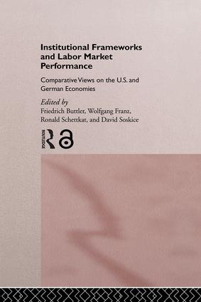 Institutional Frameworks and Labor Market Performance: Comparative Views on the US and German Economies, 1st Edition (Hardback) book cover