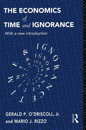 The Economics of Time and Ignorance: With a New Introduction, 2nd Edition (Paperback) book cover