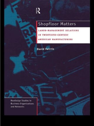 Shopfloor Matters: Labor - Management Relations in 20th Century American Manufacturing, 1st Edition (Paperback) book cover