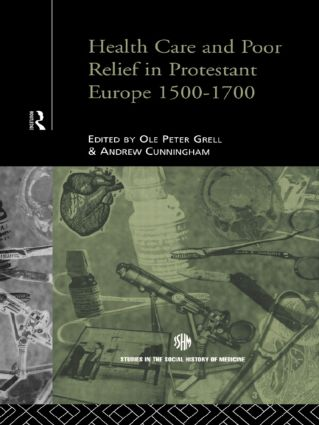 Health Care and Poor Relief in Protestant Europe 1500-1700 (Hardback) book cover