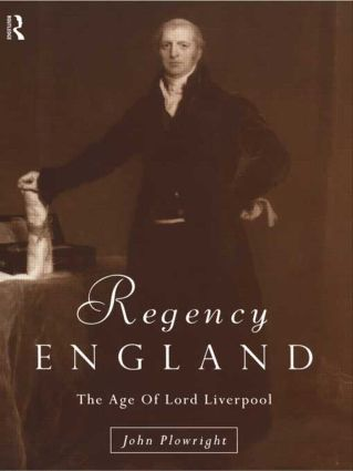 Regency England: The Age of Lord Liverpool, 1st Edition (e-Book) book cover
