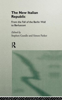The New Italian Republic: From the Fall of the Berlin Wall to Berlusconi, 1st Edition (Hardback) book cover
