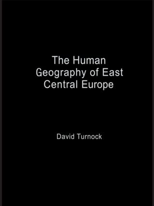 The Human Geography of East Central Europe: 1st Edition (Hardback) book cover