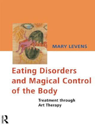 Eating Disorders and Magical Control of the Body: Treatment Through Art Therapy (Paperback) book cover
