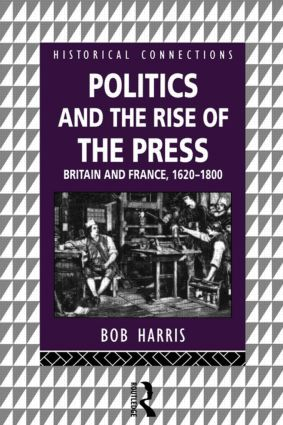 Politics and the Rise of the Press: Britain and France 1620-1800 book cover