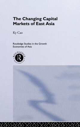 The Changing Capital Markets of East Asia: 1st Edition (Hardback) book cover