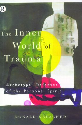 The Inner World of Trauma: Archetypal Defences of the Personal Spirit (Paperback) book cover