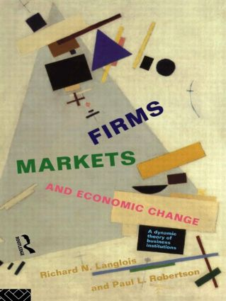 Firms, Markets and Economic Change: A dynamic Theory of Business Institutions, 1st Edition (Paperback) book cover