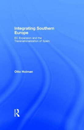 Integrating Southern Europe: EC Expansion and the Transnationalization of Spain (Hardback) book cover