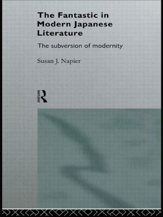 The Fantastic in Modern Japanese Literature: The Subversion of Modernity, 1st Edition (Paperback) book cover
