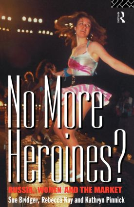 No More Heroines?: Russia, Women and the Market, 1st Edition (Paperback) book cover
