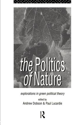 The Politics of Nature: Explorations in Green Political Theory (Paperback) book cover