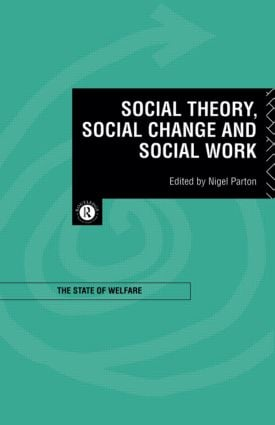Social Theory, Social Change and Social Work: 1st Edition (Paperback) book cover