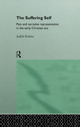 The Suffering Self: Pain and Narrative Representation in the Early Christian Era (Paperback) book cover