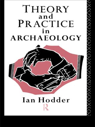 Theory and Practice in Archaeology