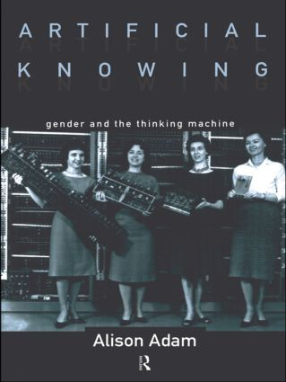 Artificial Knowing: Gender and the Thinking Machine book cover