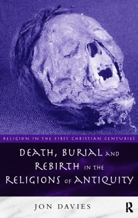 Death, Burial and Rebirth in the Religions of Antiquity: 1st Edition (Paperback) book cover