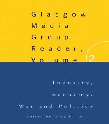 The Glasgow Media Group Reader, Vol. II: Industry, Economy, War and Politics, 1st Edition (Paperback) book cover