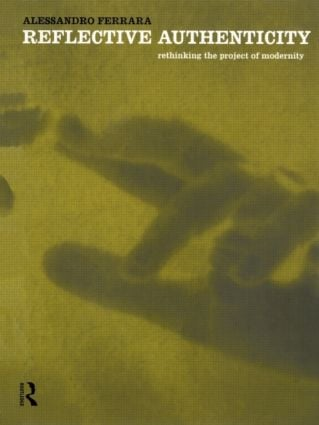 Reflective Authenticity: Rethinking the Project of Modernity (Paperback) book cover