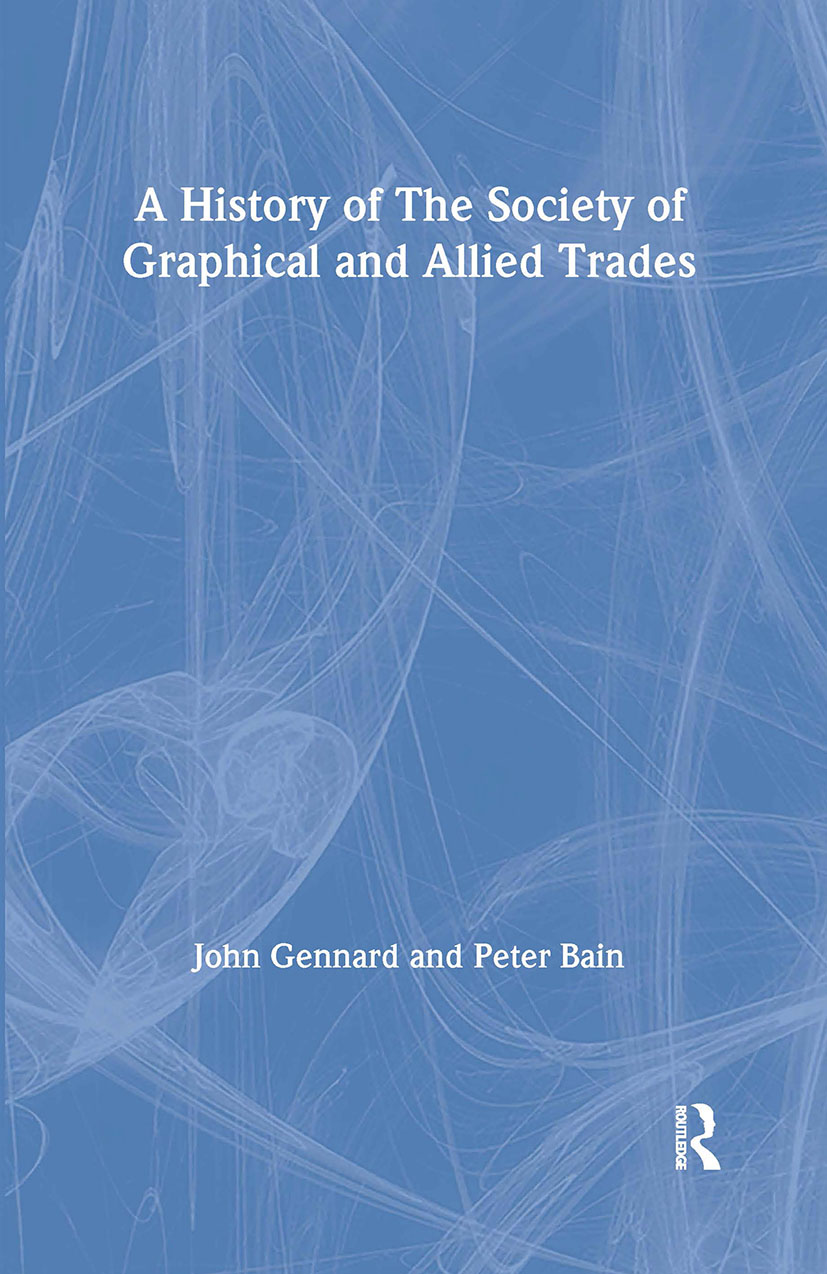 A History of the Society of Graphical and Allied Trades: 1st Edition (e-Book) book cover