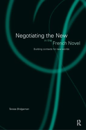 Negotiating the New in the French Novel: Building Contexts for Fictional Worlds, 1st Edition (Paperback) book cover