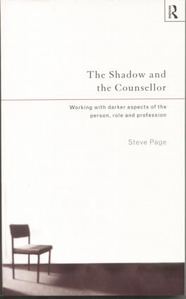 The Shadow and the Counsellor: Working with the Darker Aspects of the Person, the Role and the Profession (Paperback) book cover