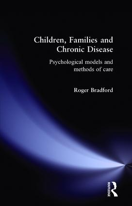 Children, Families and Chronic Disease: Psychological Models of Care, 1st Edition (Paperback) book cover