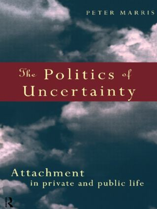 The Politics of Uncertainty: Attachment in Private and Public Life (Paperback) book cover