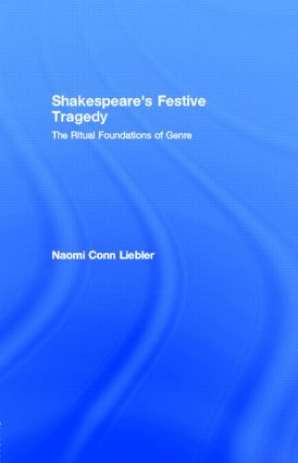 Shakespeare's Festive Tragedy: The Ritual Foundations of Genre, 1st Edition (Paperback) book cover