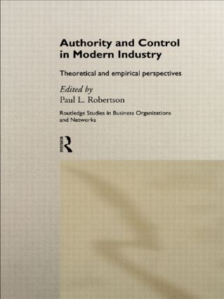 Authority and Control in Modern Industry: Theoretical and Empirical Perspectives (Hardback) book cover
