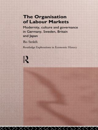 The Organization of Labour Markets: Modernity, Culture and Governance in Germany, Sweden, Britain and Japan (Hardback) book cover