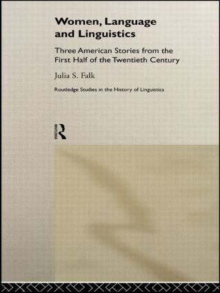 Women, Language and Linguistics: Three American Stories from the First Half of the Twentieth Century (Hardback) book cover
