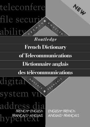 Routledge French Dictionary of Telecommunications Dictionnaire anglais des telecommunications: French-English/English-French<BR>fran&ccedil;ais-anglais/anglais-fran&ccedil;ais<BR>St ewart Wittering, 1st Edition (Hardback) book cover