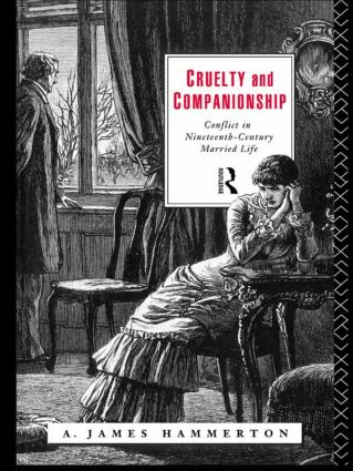 Cruelty and Companionship: Conflict in Nineteenth Century Married Life, 1st Edition (Paperback) book cover