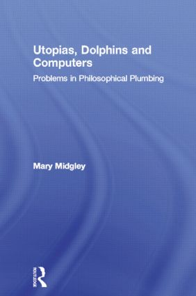 Utopias, Dolphins and Computers: Problems in Philosophical Plumbing (e-Book) book cover