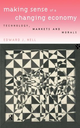 Making Sense of a Changing Economy: Technology, Markets and Morals, 1st Edition (Hardback) book cover