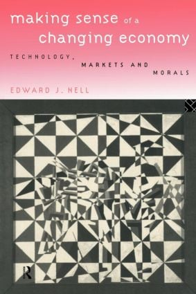 Making Sense of a Changing Economy: Technology, Markets and Morals (Paperback) book cover