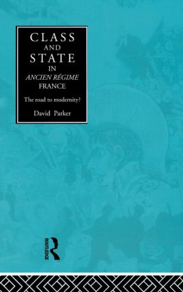 Class and State in Ancien Regime France: The Road to Modernity? (Hardback) book cover