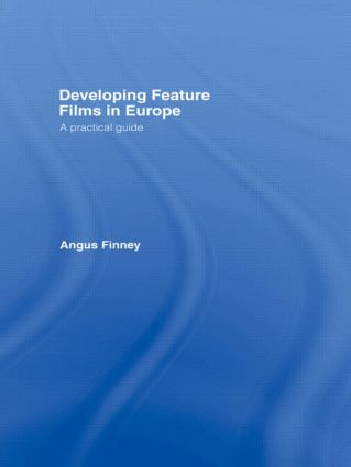 Developing Feature Films in Europe: A Practical Guide, 1st Edition (Hardback) book cover