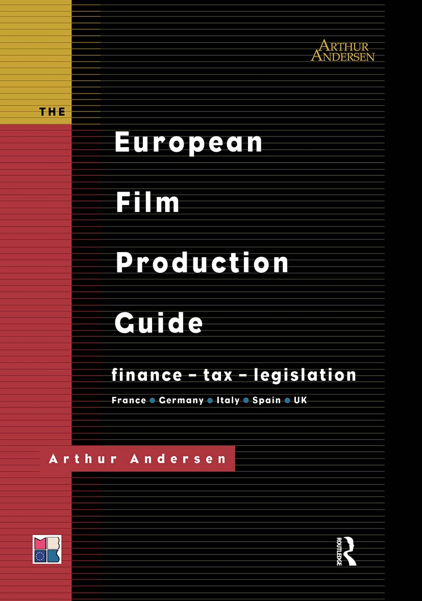 The European Film Production Guide: Finance - Tax - Legislation France - Germany - Italy - Spain - UK, 1st Edition (Hardback) book cover