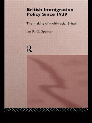 British Immigration Policy Since 1939: The Making of Multi-Racial Britain, 1st Edition (e-Book) book cover