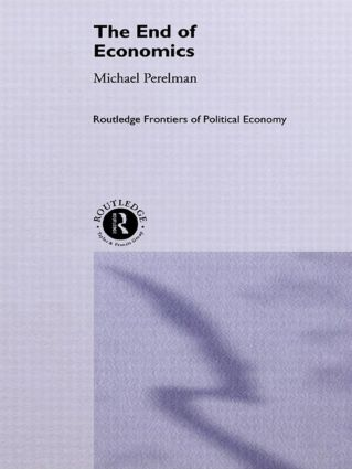 The End of Economics: 1st Edition (Hardback) book cover