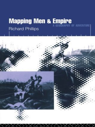 Mapping Men and Empire: Geographies of Adventure, 1st Edition (Paperback) book cover