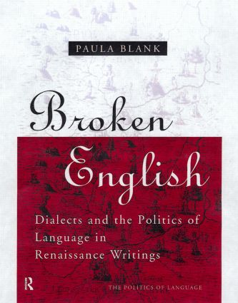 Broken English: Dialects and the Politics of Language in Renaissance Writings book cover
