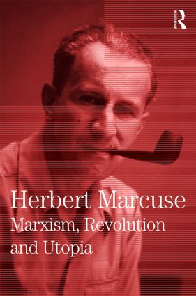 Marxism, Revolution and Utopia: Collected Papers of Herbert Marcuse, Volume 6 book cover