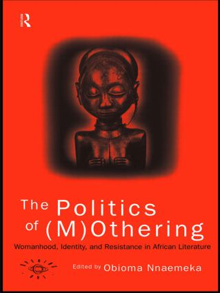 The Politics of (M)Othering: Womanhood, Identity and Resistance in African Literature book cover