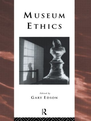 Museum Ethics: Theory and Practice, 1st Edition (Hardback) book cover