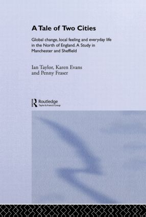 A Tale Of Two Cities: Global Change, Local Feeling and Everday Life in the North of England (Hardback) book cover