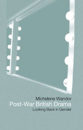 Post-war British Drama: Looking Back in Gender: 1st Edition (Paperback) book cover